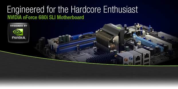 Engineered for the Hardcore Enthusiast: NVIDIA nForce 680i SLI Motherboard