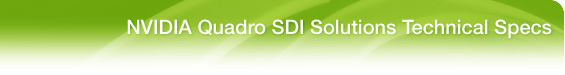 NVIDIA Quadro SDI Solutions Technical Specs