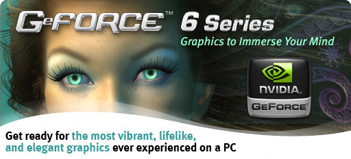GeForce 6 Series - Graphics to Immerse Your Mind