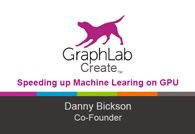GPU based deep learning with GraphLab by Danny Bickson