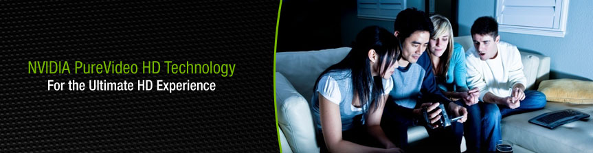 NVIDIA PureVideo HD Technology: For the Ulitmate HD Experience
