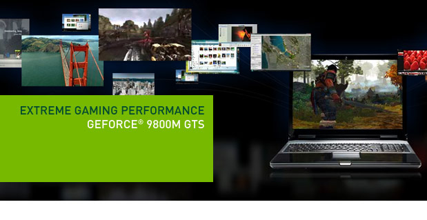 Extreme Gaming Reaches New Levels With The NVIDIAR GeForceR 9800M GTS Based Graphics Cards Delivering Optimized Performance For Immersive On Go